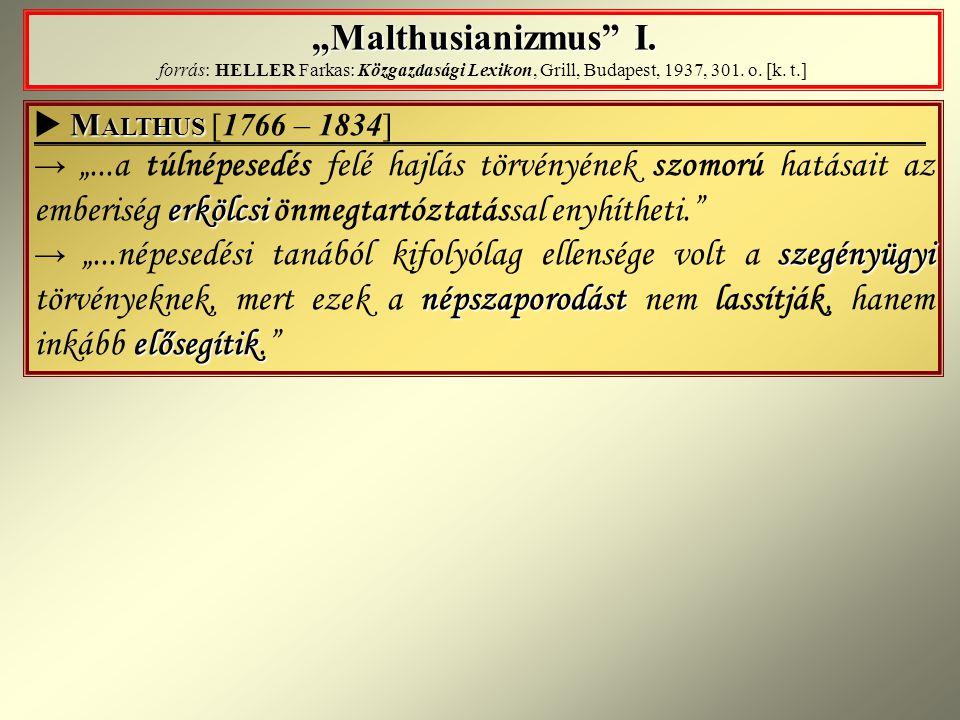 """""""Malthusianizmus I. forrás: HELLER Farkas: Közgazdasági Lexikon, Grill, Budapest, 1937, 301. o. [k. t.]"""